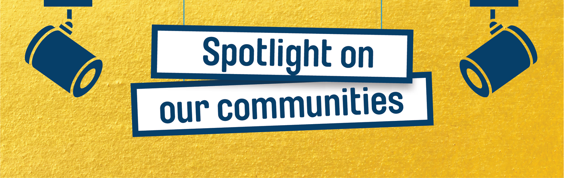 Spotlight on our communities