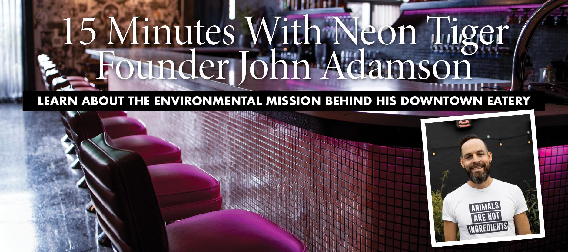 15 Minutes With John Adamson, Neon Tiger