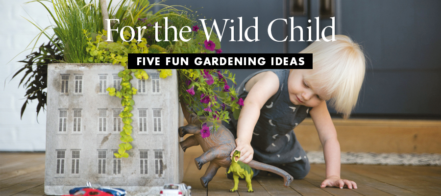 For the Wild Child - Five Fun Gardening Ideas