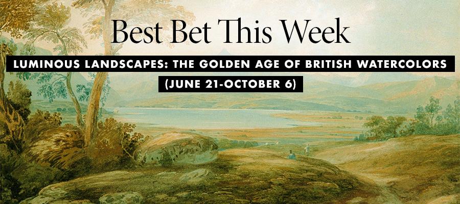 Best Bet- Luminous Landscapes: Golden Age of British Watercolors