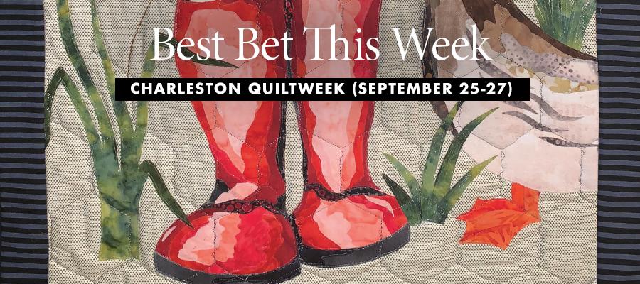Best Bet: Charleston Quilt Week