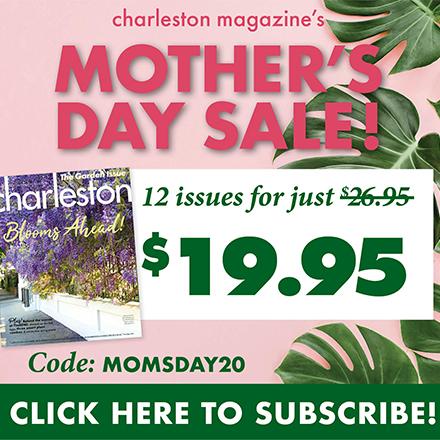 Charleston Magazine Mother's Day Sale!