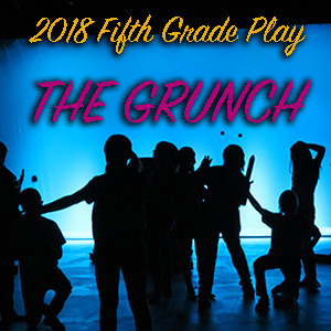 2018 5th Gr. Play (The Grunch) - Photos by P. Belanger