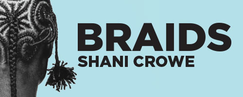 BRAIDS Exhibit with Shani Crowe