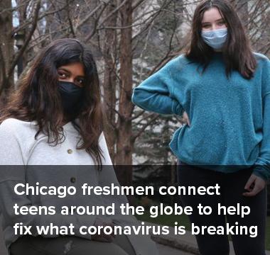 Chicago freshman connect teens around the globe to help fix what coronavirus is breaking
