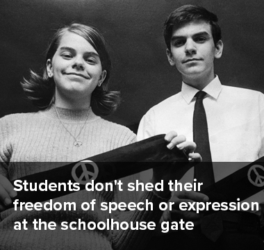 Students don't shed their freedom of speech or expression at the schoolhouse gates