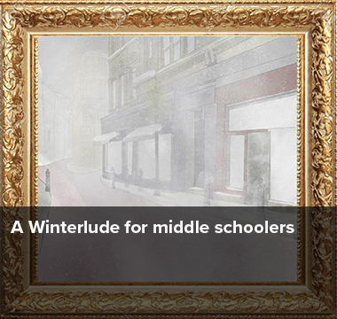 A winterlude for middle schoolers