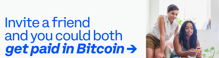 Invite a friend and you could both get paid in Bitcoin