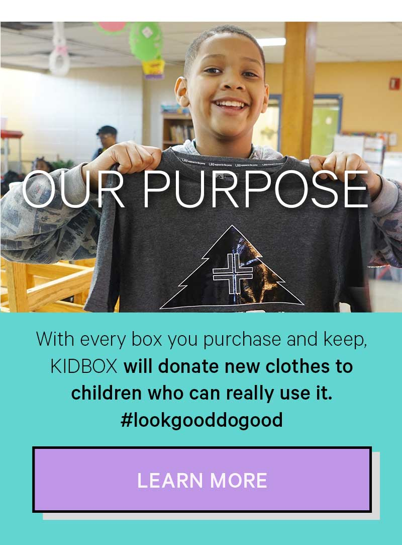 OUR PURPOSE: with every box you purchase and keep, KIDBOX will donate new clothes to children who can really use it. #lookgooddogood