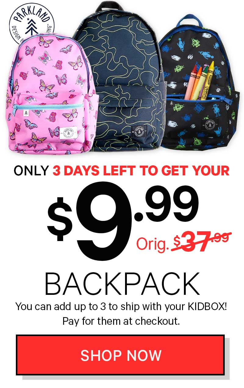ONLY 3 DAYS LEFT TO GET YOUR $9.99 Backpack! SHOP NOW
