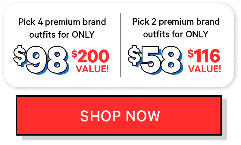 Pick 4 premium brand outfits for ONLY $98, A $200 VALUE!!!!! SHOP NOW