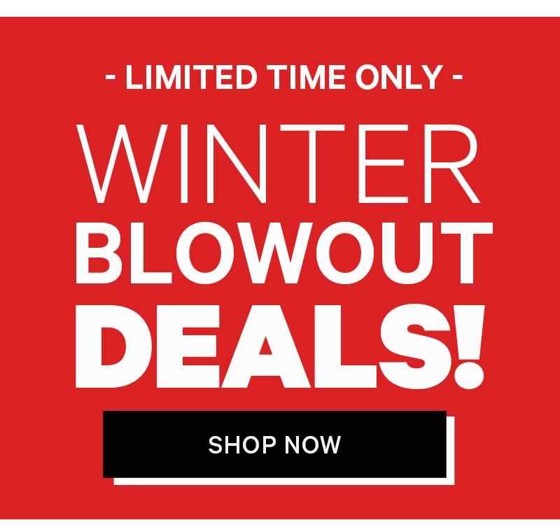 WINTER BLOWOUT DEALS, Shop Now!