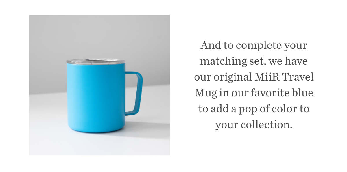 And to complete your matching set, we have our original MiiR Travel Mug in our favorite blue to add a pop of color to your collection.