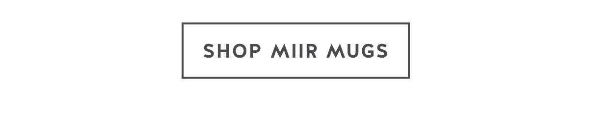 SHOP MiiR MUGS