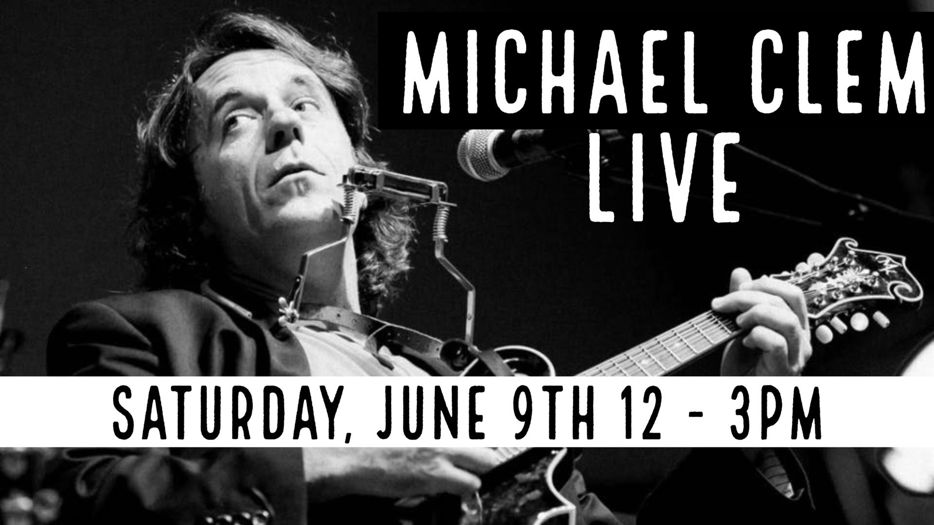 Michael Clem Saturday June 9th
