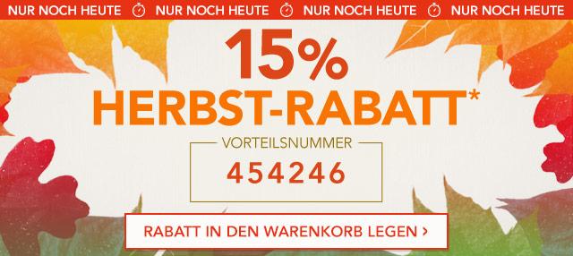 NUR NOCH HEUTE 15 % Herbst-Rabatt*