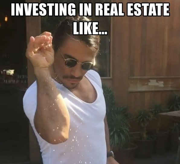 Investing in real estate like...