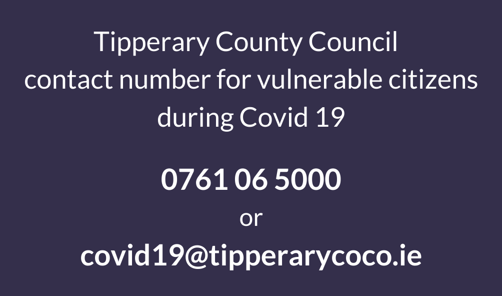 Tipperary County Council is providing a contact number 0761 06 5000 and email covid19@tipperarycoco.ie with the lines open from 8.00am to 8.00PM seven days a week.
