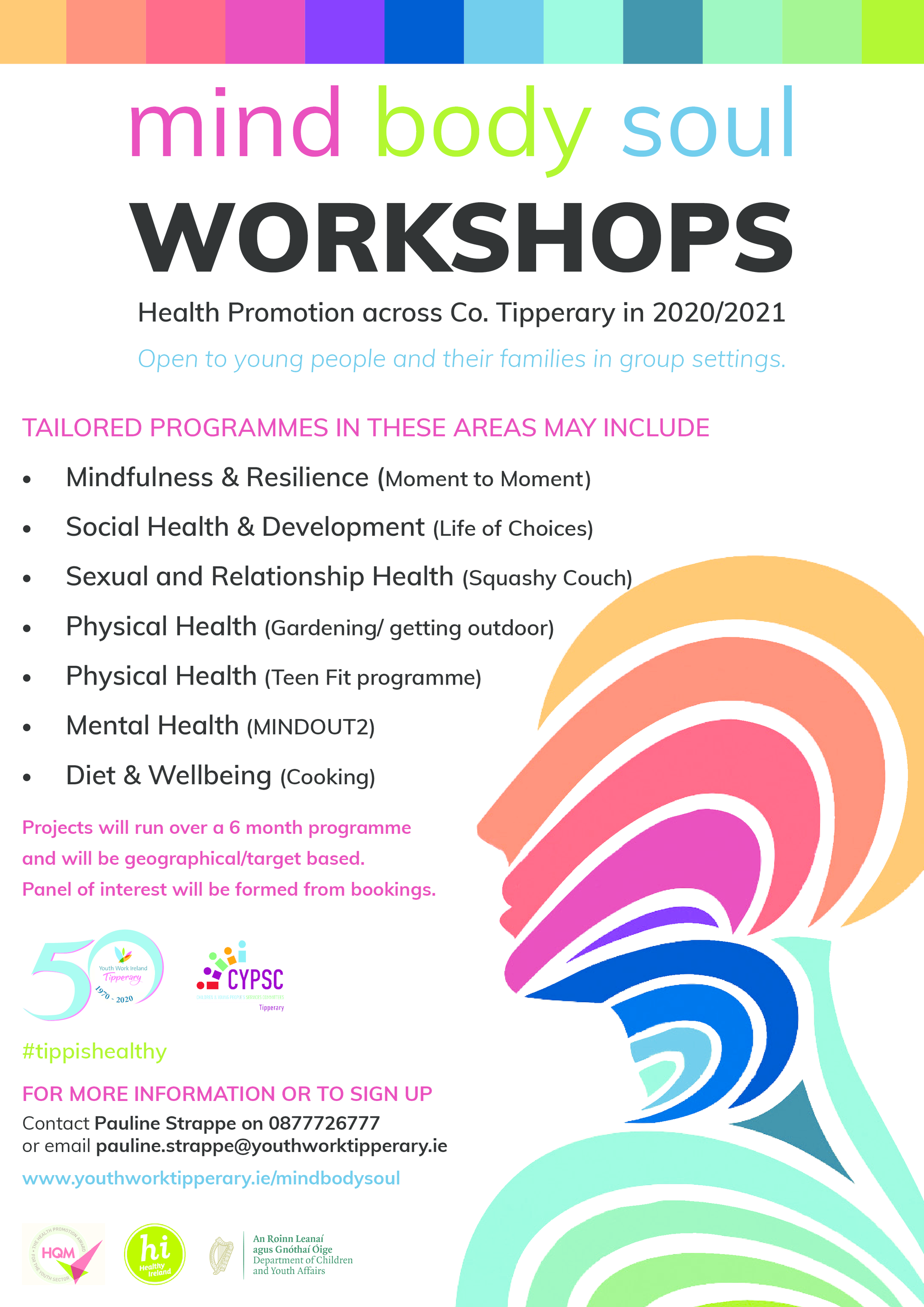 mind body soul WORKSHOPS Open to young people and their families in group settings. For more info Contact Pauline on 0877726777 or pauline.strappe@youthworktipperary.ie www.youthworktipperary.ie/mindbodysoul