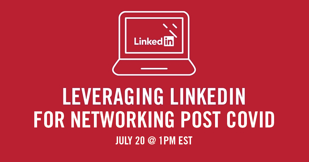 Leveraging LinkedIn for Networking Post COVID - July 20, 1 p.m. EST